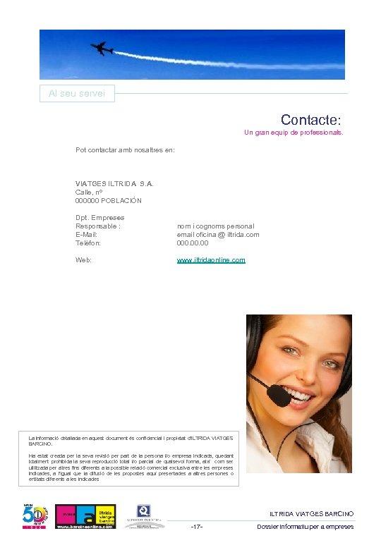 Al seu servei Contacte: Un gran equip de professionals. Pot contactar amb nosaltres en: