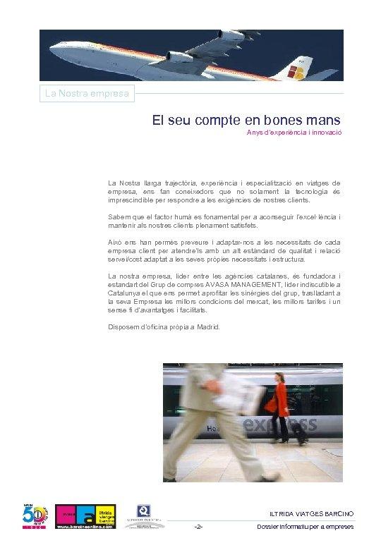 La Nostra empresa El seu compte en bones mans Anys d'experiència i innovació La