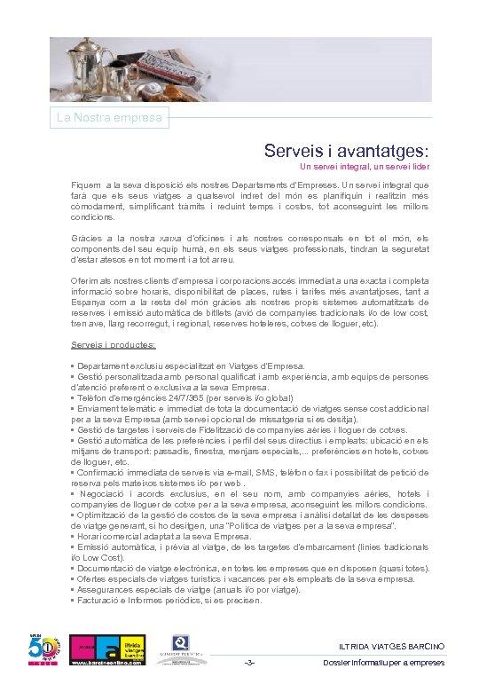 La Nostra empresa Serveis i avantatges: Un servei integral, un servei líder Fiquem a