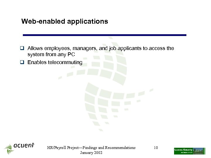 Web-enabled applications q Allows employees, managers, and job applicants to access the system from