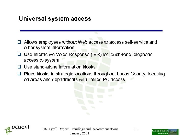 Universal system access q Allows employees without Web access to access self-service and other