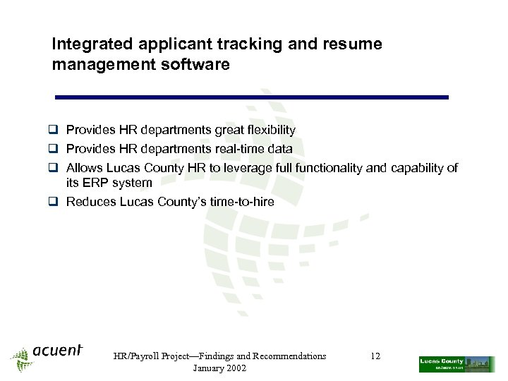 Integrated applicant tracking and resume management software q Provides HR departments great flexibility q