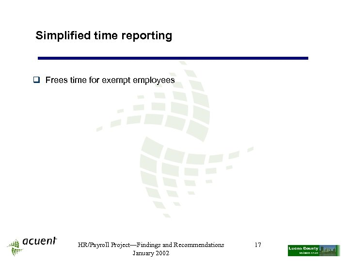 Simplified time reporting q Frees time for exempt employees HR/Payroll Project—Findings and Recommendations January