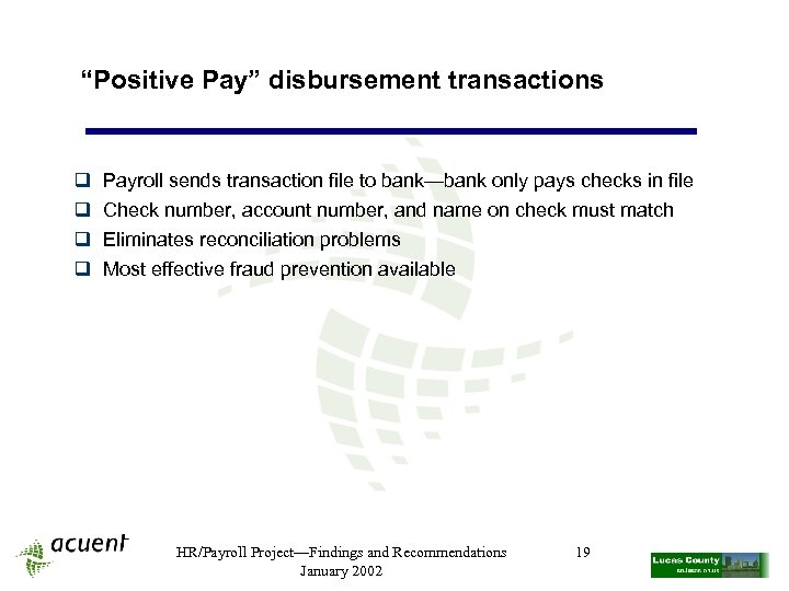 """Positive Pay"" disbursement transactions q q Payroll sends transaction file to bank—bank only pays"