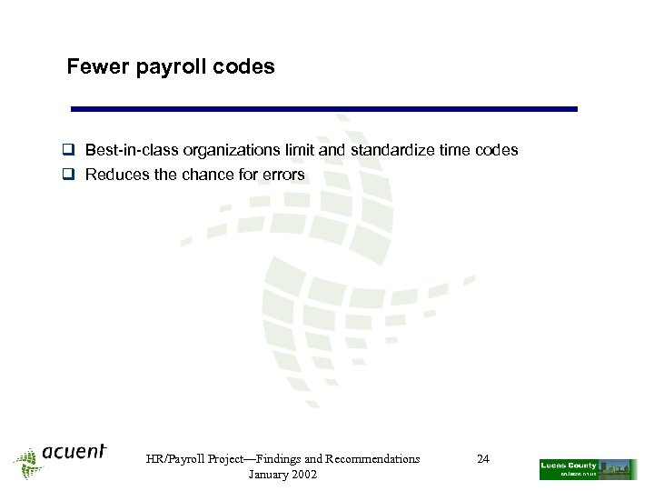 Fewer payroll codes q Best-in-class organizations limit and standardize time codes q Reduces the