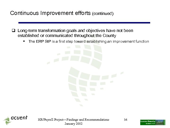 Continuous Improvement efforts (continued) q Long-term transformation goals and objectives have not been established