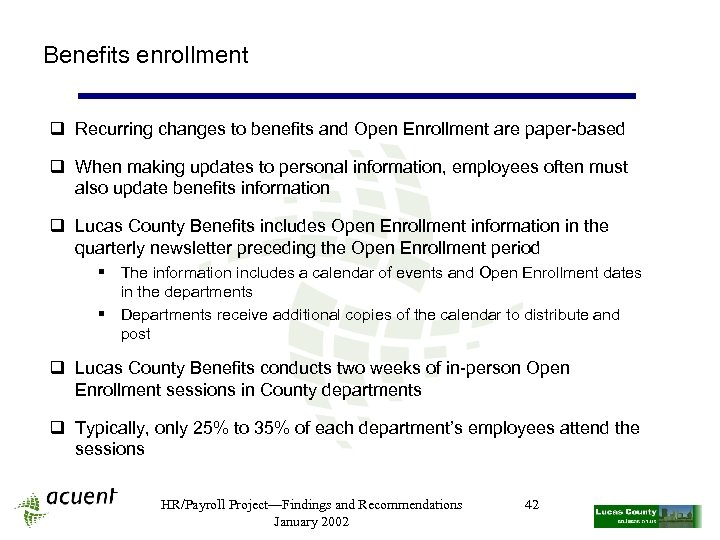 Benefits enrollment q Recurring changes to benefits and Open Enrollment are paper-based q When