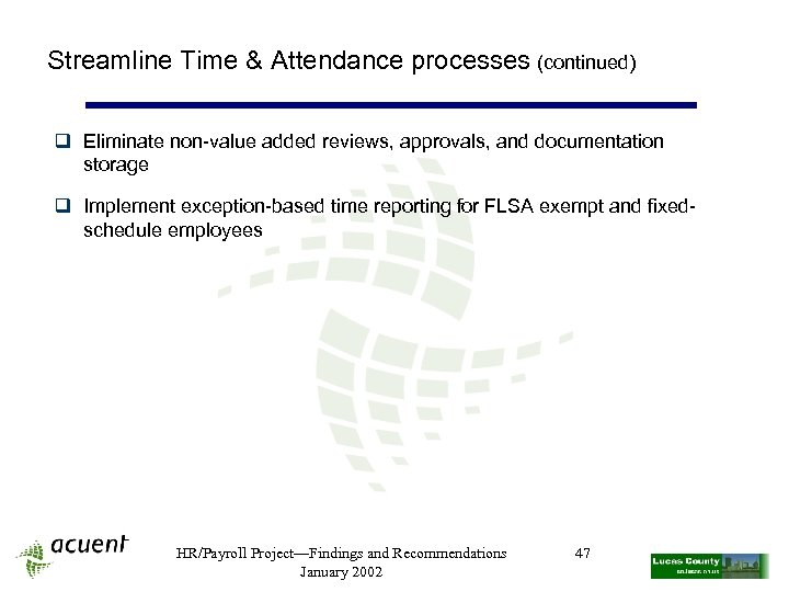 Streamline Time & Attendance processes (continued) q Eliminate non-value added reviews, approvals, and documentation