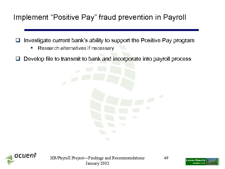 "Implement ""Positive Pay"" fraud prevention in Payroll q Investigate current bank's ability to support"