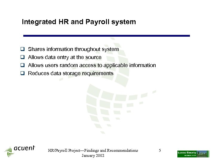 Integrated HR and Payroll system q q Shares information throughout system Allows data entry