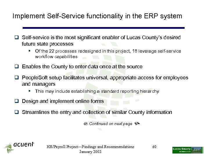 Implement Self-Service functionality in the ERP system q Self-service is the most significant enabler