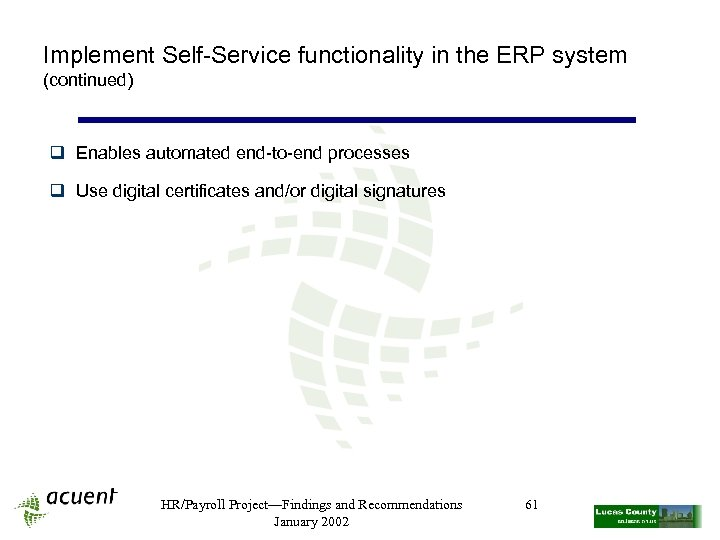 Implement Self-Service functionality in the ERP system (continued) q Enables automated end-to-end processes q