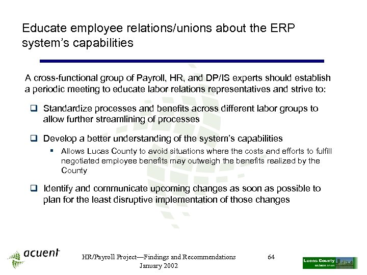 Educate employee relations/unions about the ERP system's capabilities A cross-functional group of Payroll, HR,