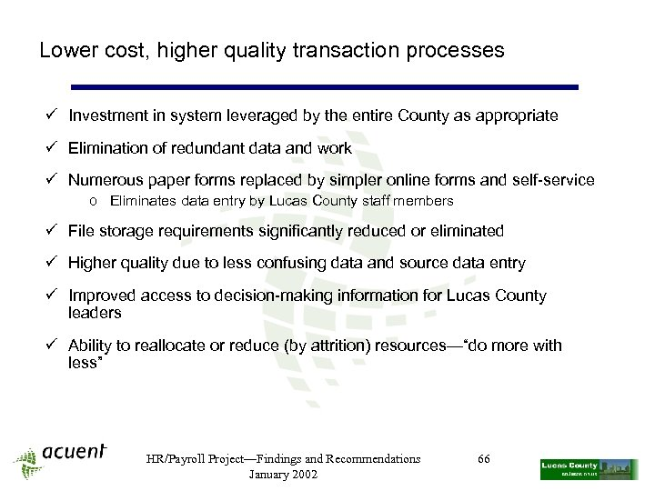 Lower cost, higher quality transaction processes ü Investment in system leveraged by the entire