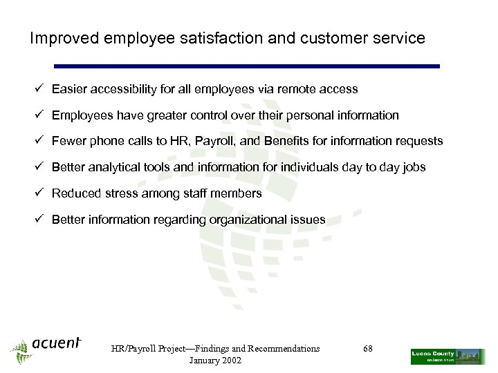 Improved employee satisfaction and customer service ü Easier accessibility for all employees via remote