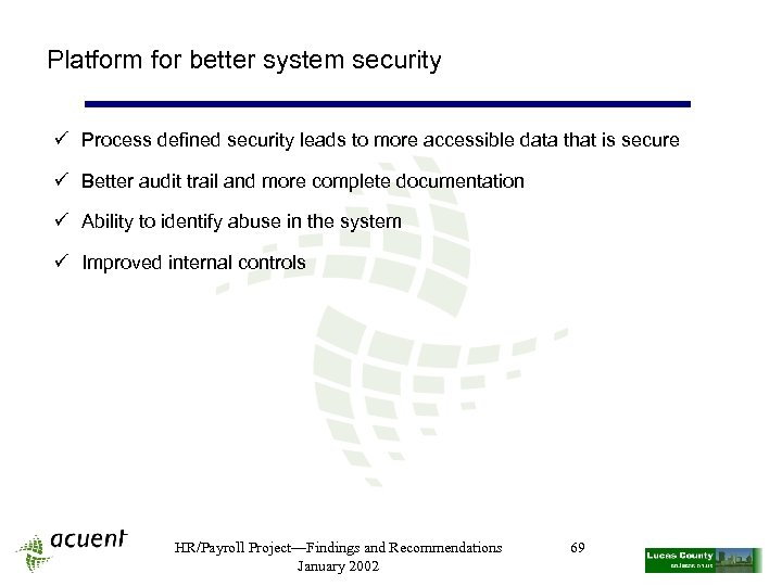 Platform for better system security ü Process defined security leads to more accessible data