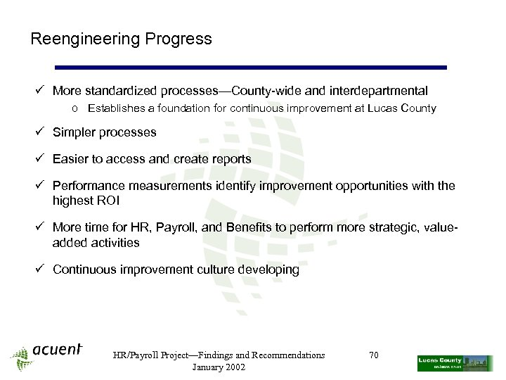 Reengineering Progress ü More standardized processes—County-wide and interdepartmental o Establishes a foundation for continuous