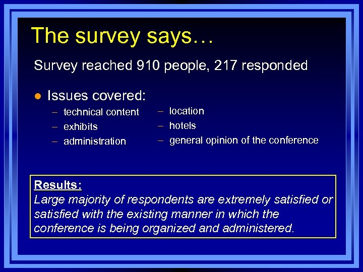 The survey says… Survey reached 910 people, 217 responded l Issues covered: – technical