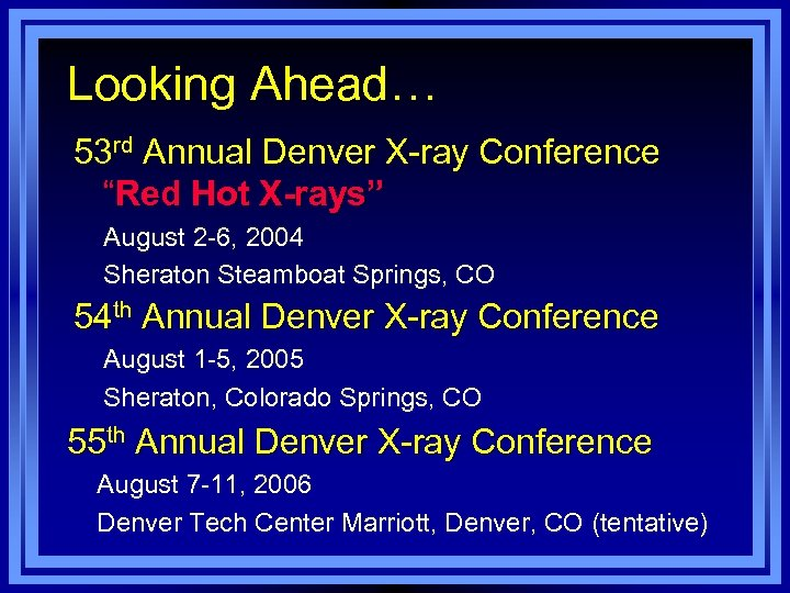 "Looking Ahead… 53 rd Annual Denver X-ray Conference ""Red Hot X-rays"" August 2 -6,"