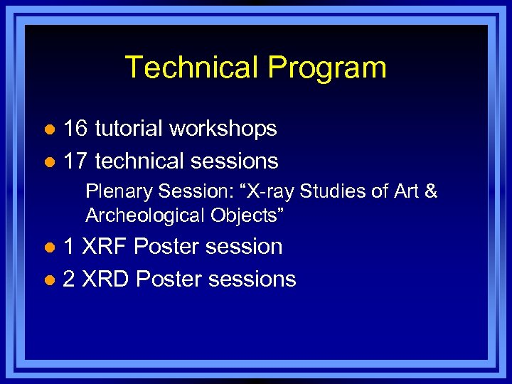 "Technical Program 16 tutorial workshops l 17 technical sessions l Plenary Session: ""X-ray Studies"