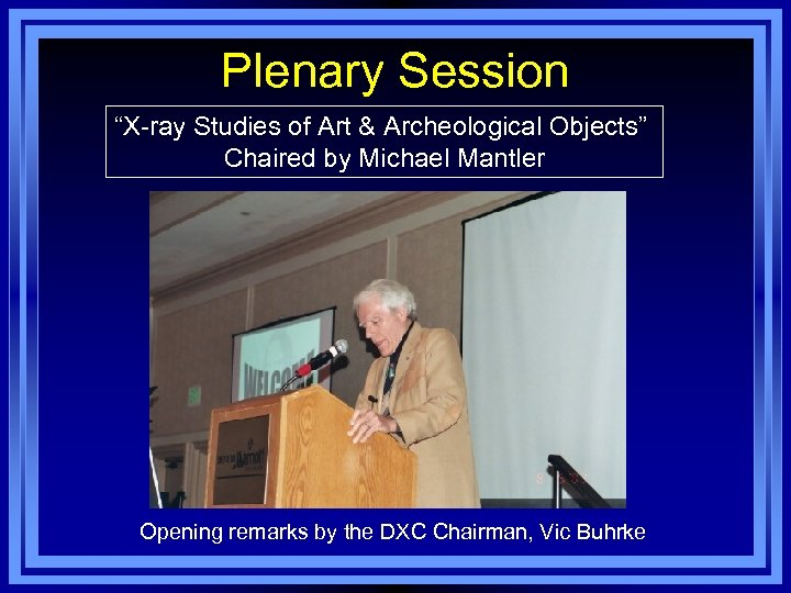 "Plenary Session ""X-ray Studies of Art & Archeological Objects"" Chaired by Michael Mantler Opening"