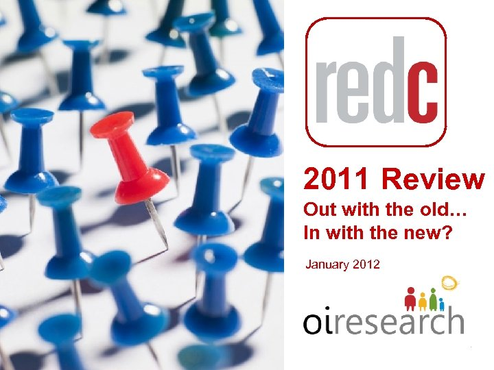 2011 Review Out with the old… In with the new? January 2012 .