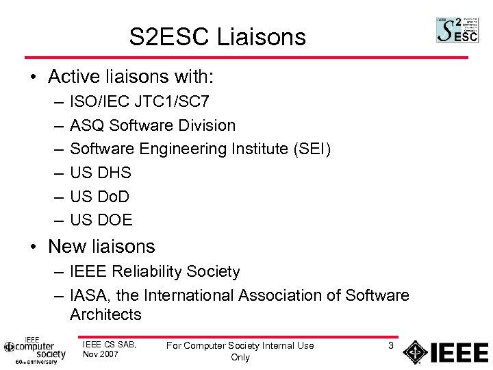 S 2 ESC Liaisons • Active liaisons with: – – – ISO/IEC JTC 1/SC