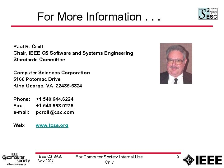 For More Information. . . Paul R. Croll Chair, IEEE CS Software and Systems