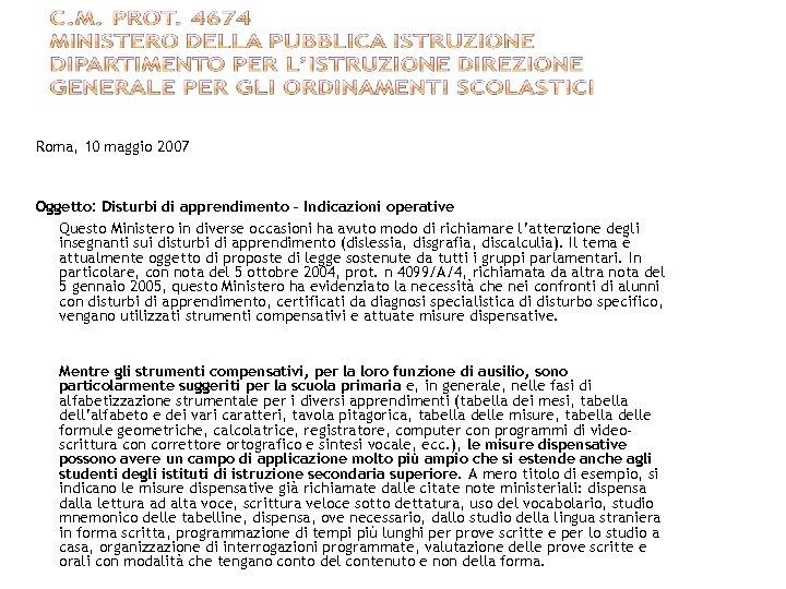 Roma, 10 maggio 2007 Oggetto: Disturbi di apprendimento – Indicazioni operative Questo Ministero in