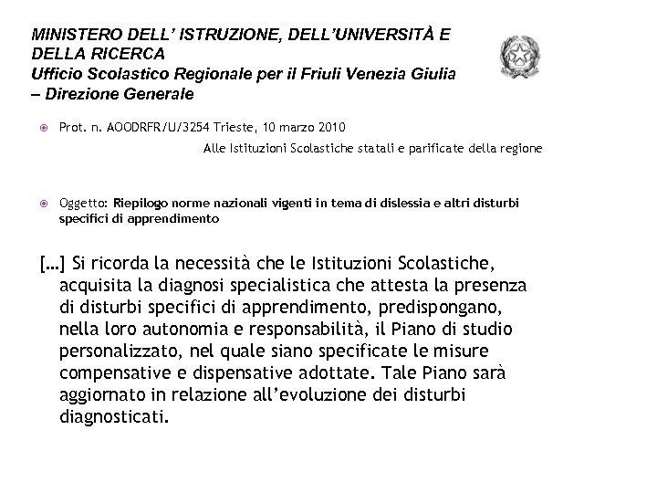 MINISTERO DELL' ISTRUZIONE, DELL'UNIVERSITÀ E DELLA RICERCA Ufficio Scolastico Regionale per il Friuli Venezia