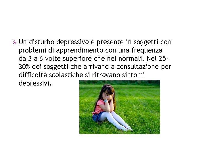 Un disturbo depressivo è presente in soggetti con problemi di apprendimento con una