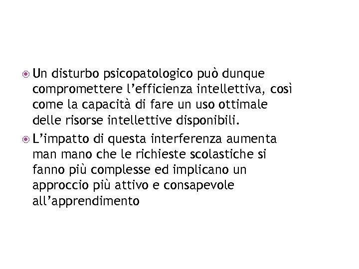 Un disturbo psicopatologico può dunque compromettere l'efficienza intellettiva, così come la capacità di