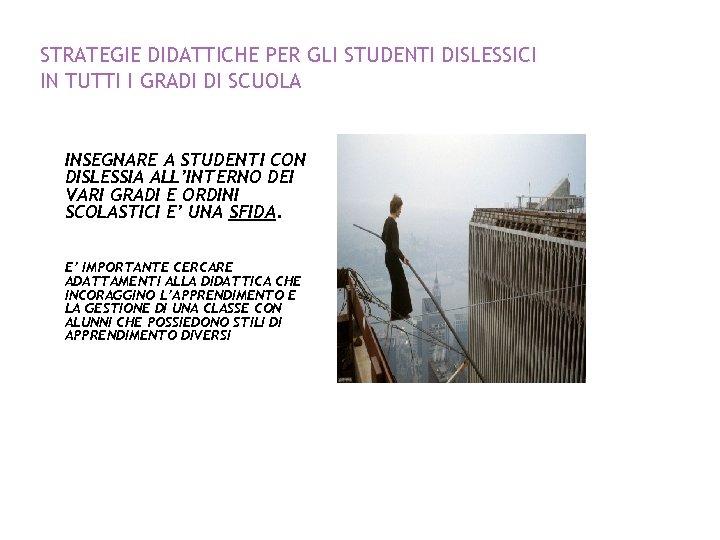 STRATEGIE DIDATTICHE PER GLI STUDENTI DISLESSICI IN TUTTI I GRADI DI SCUOLA INSEGNARE A