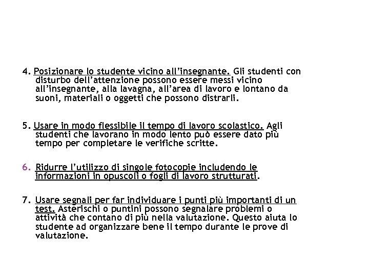 4. Posizionare lo studente vicino all'insegnante. Gli studenti con disturbo dell'attenzione possono essere messi
