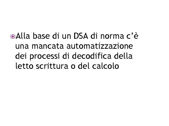 Alla base di un DSA di norma c'è una mancata automatizzazione dei processi