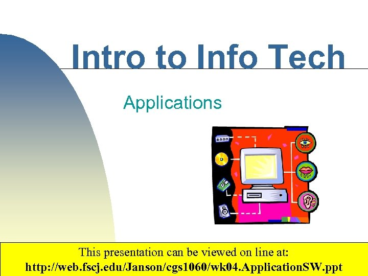 Intro to Info Tech Applications This presentation can be viewed on line at: http: