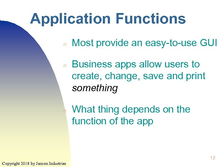 Application Functions n n n Most provide an easy-to-use GUI Business apps allow users