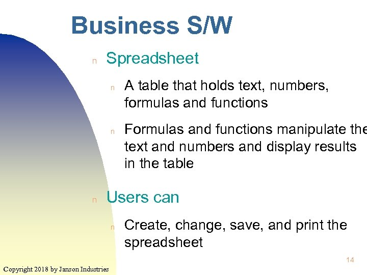 Business S/W n Spreadsheet n n n A table that holds text, numbers, formulas