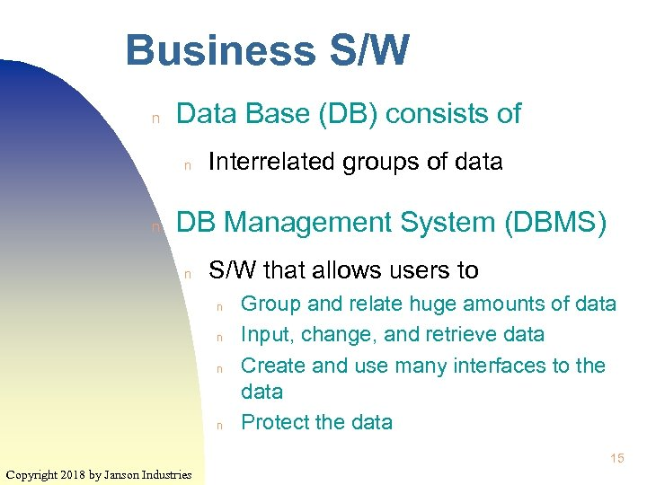 Business S/W n Data Base (DB) consists of n n Interrelated groups of data
