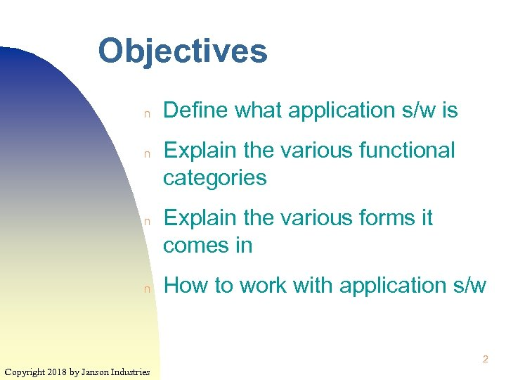 Objectives n n Define what application s/w is Explain the various functional categories Explain