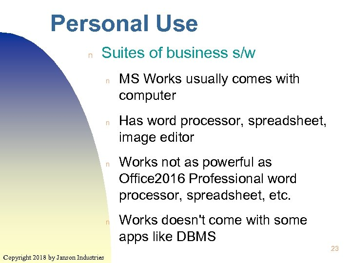 Personal Use n Suites of business s/w n n MS Works usually comes with