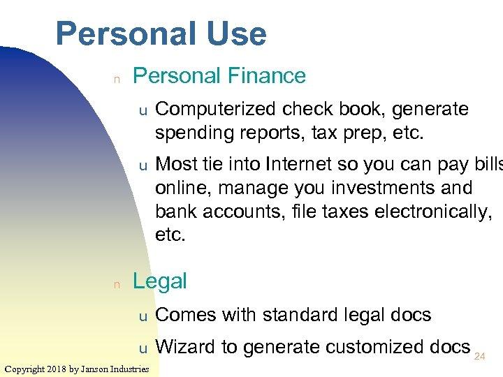 Personal Use n Personal Finance u u n Computerized check book, generate spending reports,