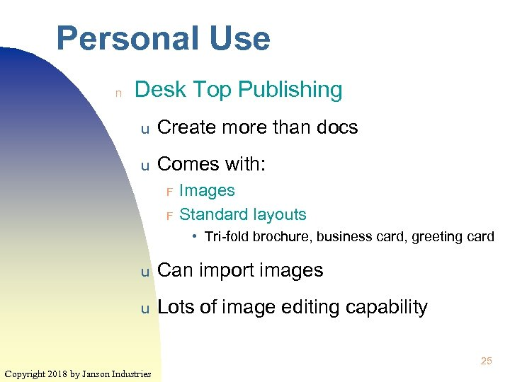 Personal Use n Desk Top Publishing u Create more than docs u Comes with: