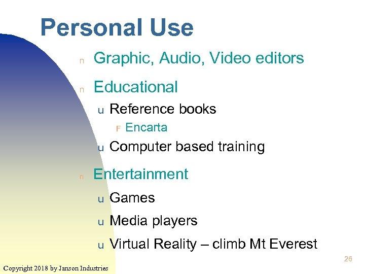 Personal Use n Graphic, Audio, Video editors n Educational u Reference books F u