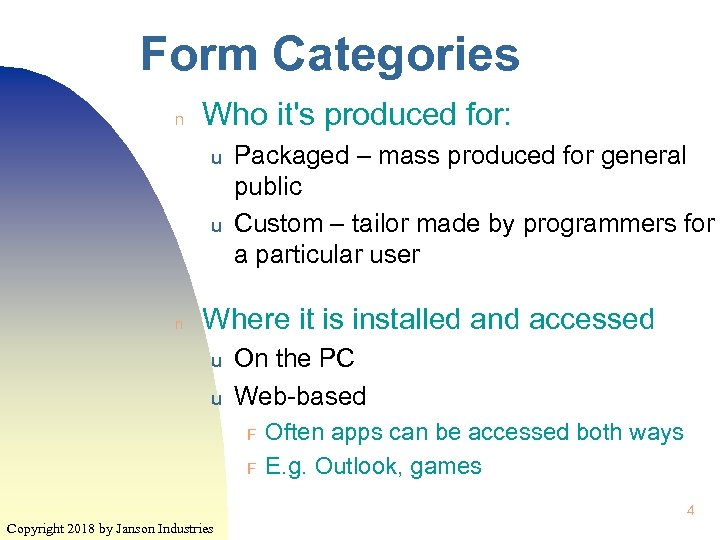 Form Categories n Who it's produced for: u u n Packaged – mass produced