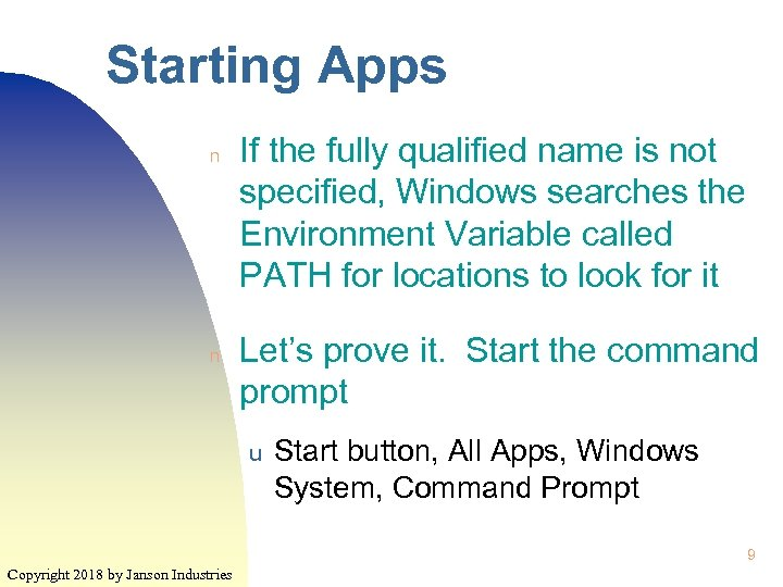 Starting Apps n n If the fully qualified name is not specified, Windows searches