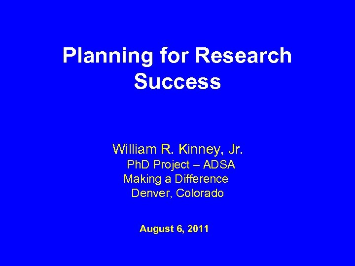 Planning for Research Success William R. Kinney, Jr. Ph. D Project – ADSA Making