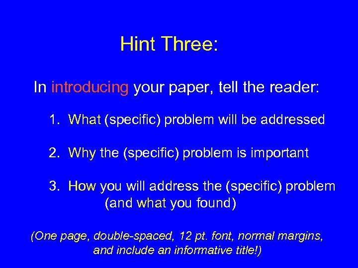 Hint Three: In introducing your paper, tell the reader: 1. What (specific) problem will