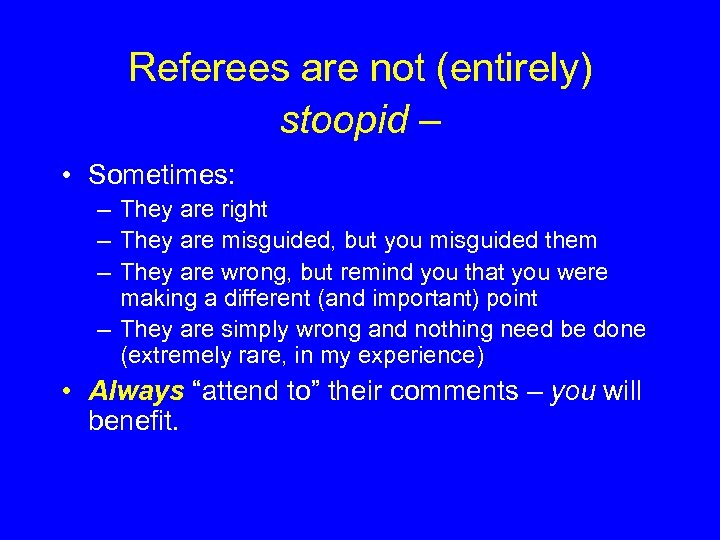 Referees are not (entirely) stoopid – • Sometimes: – They are right – They