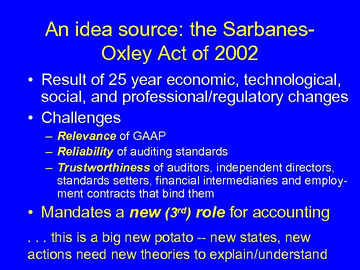 An idea source: the Sarbanes. Oxley Act of 2002 • Result of 25 year